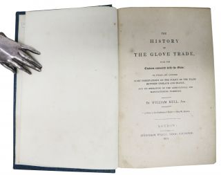 The HISTORY Of The GLOVE TRADE,; With the Customs connected with the Glove: to Which are Annexed Some Observations on the Policy of the Trade Between England and France, and Its Operations on the Agricultural and Manufacturing Interests.