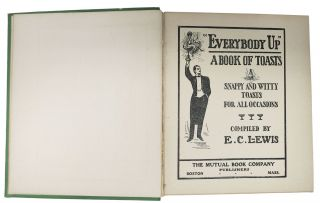 EVERYBODY UP. A Book of Toasts. Snappy and Witty Toasts for All Occasions.