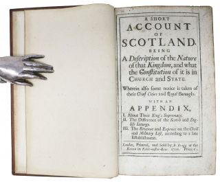 A SHORT ACCOUNT Of SCOTLAND. Being a Description of the Nature of that Kingdom, and what the Constitution of it is in Church and State.; Wherein also some notice in taken of their Chief Cities and Royal Boroughs. With an Appendix, I. About Their King's Supremacy. II. The Difference of the Scotch and English Liturgy. III. The Revenue and Expence on the Civil and Military List, according to a late Establishment.