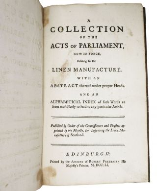 A COLLECTION Of The ACTS Of PARLIAMENT,Now in Force, Relating to the Linen Manufacture.; With an Abstract Thereof under proper Heads. And An Alphabetical Index of such Words as seem most likely to lead to any particular Article.