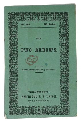 The TWO ARROWS.; Revised by the Committee of Publication of the American Sunday-School Union....