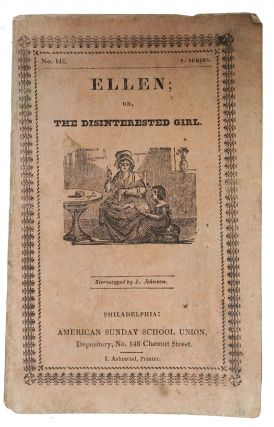 ELLEN, Or The DISINTERESTED GIRL.; Revised by the Committee of Publication. Children's Chapbook