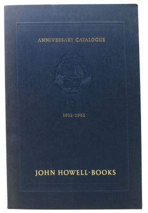 ANNIVERSARY CATALOGUE. 1912 - 1982. JOHN HOWELL - BOOKS.; One Hundred and Twenty Fine Books,...