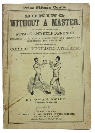 BOXING WITHOUT A MASTER. Or Scientific Art and Practice of Attack and Self Defense.; Explained...