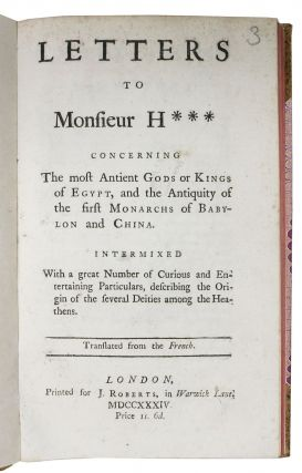 LETTERS To MONSIEUR H*** Concerning The Most Antient Gods or Kings of Egypt, and the Antiquity of the First Monarchs of Babylon and China.; Intermixed With a great Number of Curious and Entertaining Particulars, describing the Origin of the several Deities among the Heathens. Translated from the French.