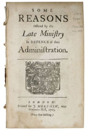 SOME REASONS OFFERED By The LATE MINISTRY In DEFENCE Of Their ADMINISTRATION. Daniel. 1661? -...
