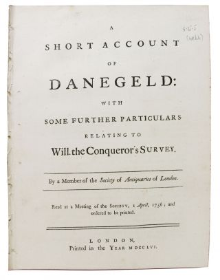 A SHORT ACCOUNT Of DANEGELD: With Some Further Particulars Relating to Will. the Conqueror's...