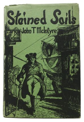 STAINED SAILS. A Novel. Maritime Fiction, John T. McIntyre
