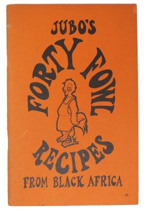 JUBO'S FORTY FOWL RECIPES From BLACK AFRICA. Regional Cookery Book, Jubo