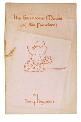 The SENSUOUS MOUSE (Of SAN FRANCISCO). Betty Ferguson