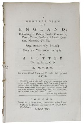A GENERAL VIEW Of ENGLAND; Respecting its Policy, Trade, Commerce, Taxes, Debts, Produce of...