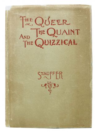 The QUEER, The QUAINT And The QUIZZICAL.; A Cabinet for the Curious. Frank H. Stauffer
