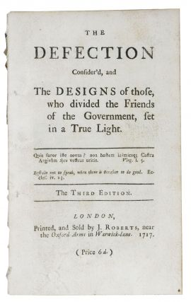 The DEFECTION CONSIDER'D, And The DESIGNS of Those who divided the Friends of the Government, set...
