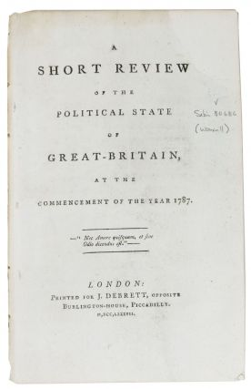 A SHORT REVIEW Of The POLITICAL STATE Of GREAT - BRITAIN, at the Commencement of the Year 1787....