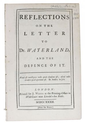 REFLECTIONS On The LETTER To Dr. WATERLAND, and the Defence of It. Conyers - Subject Middleton,...