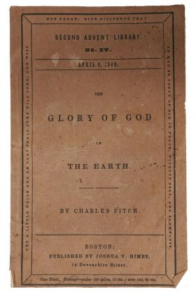 The GLORY Of GOD In The EARTH. Second Advent Library No. XV. April 9, 1842. Charles Fitch, 1805...