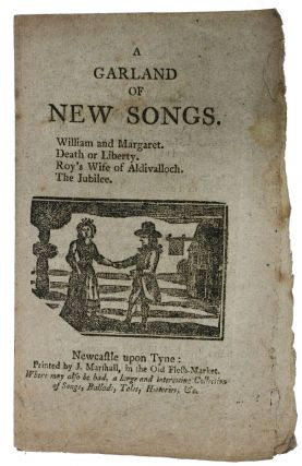 A GARLAND Of NEW SONGS. William and Margaret. Death or Liberty. Roy's Wife of Aldivalloch. ...
