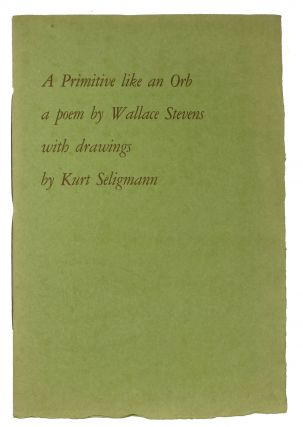 A PRIMITIVE LIKE AN ORB.; A Poem by Wallace Stevens with Drawings by Kurt Seligmann. Wallace...
