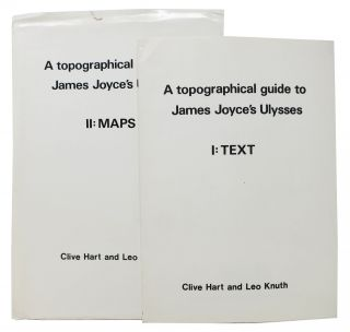 A TOPOGRAPHICAL GUIDE To JAMES JOYCE'S ULYSSES.; I: Text - II: Maps. Clive Hart, Leo Knuth