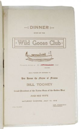 DINNER Given By The WILD GOOSE CLUB. Formerly Known as the [CENSORED] Club. As a Token of Esteem to His Honor the Mayor of Fresno BILL TOOMEY; Grand President of the Native Sons of the Golden West and His Wife Saturday Evening, July 13, 1918.