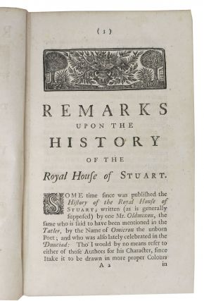REMARKS Upon A SCANDALOUS BOOK LATELY PUBLISH'D, Called the History of the Royal House of Stuart.; Being a Vindication of His Majesty's Royal Progenitors, from the Aspersions Therein Contain'd.