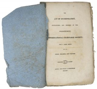 The ACT Of INCORPORATION, Regulations, and Members of the Massachusetts Congregational Charitable Society; with a Brief Sketch of Its Origin, Progress, and Purposes.