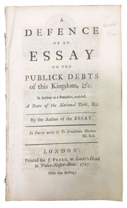 A DEFENCE Of An ESSAY On The PUBLICK DEBTS Of This KINGDOM, &c.; In Answer to a Pamphlet,...