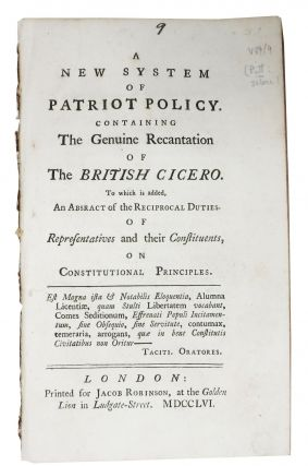 A NEW SYSTEM Of PATRIOT POLICY.; Containing the Genuine Recantation of the BRITISH CICERO. To...
