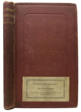 ECONOMIC SOPHISMS, by Frédéric Bastiat.; Translated from the Fifth Edition of the French, by...