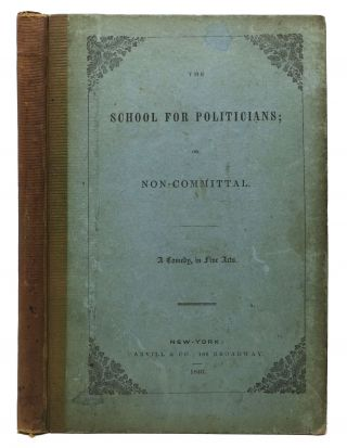 The SCHOOL For POLITICIANS; or Non-Committal. A Comedy, in Five Acts. Eugène . Duer...