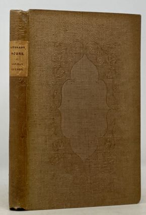LITERARY HOURS; by Various Friends. Joseph - Compiler. Hunt Ablett, Leigh, Walter Savage -...