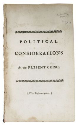 POLITICAL CONSIDERATIONS; Being a Few Thoughts of a Candid Man at the Present Crisis.; In a...
