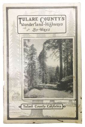 TULARE COUNTY'S WONDERLAND HIGHWAYS And BY-WAYS. A. E. Miot