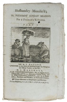 HUSBANDRY MORALIZ'D; Or, Pleasant Sunday Reading for a Farmer's Kitchen. Part I. Hannah. 1745 -...