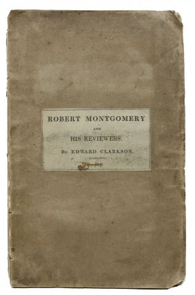 ROBERT MONTGOMERY And His REVIEWERS. With Some Remarks on the Present State of English Poetry,...