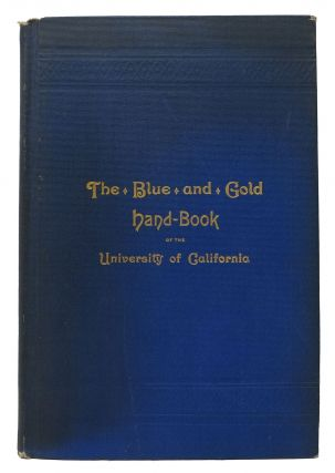 The BLUE And GOLD HAND BOOK Of The UNIVERSITY Of CALIFORNIA.; Published Under the Auspices of the...