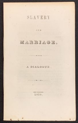 SLAVERY And MARRIAGE. A Dialogue. John Humphrey. 1811 - 1886 Noyes