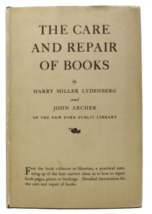 The CARE And REPAIR Of BOOKS. Harry Miller Lydenberg, John Archer