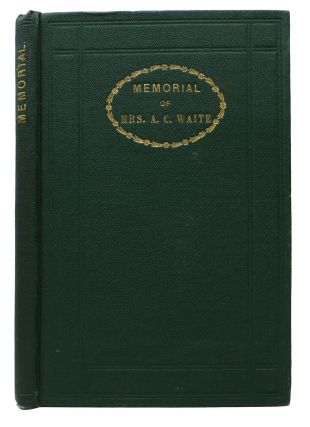 MEMORIAL Of ABBIE COGSWELL WAITE, by Her Husband. Josiah K. Waite Waite, Abbie Cogswell -...