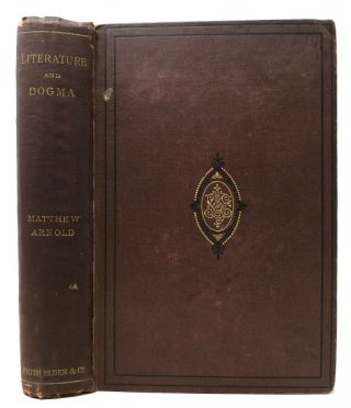 LITERATURE & DOGMA. An Essay Towards a Better Apprehension of the Bible. Matthew Arnold, 1822 -...