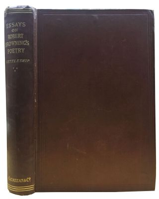 ESSAYS On ROBERT BROWNING'S POETRY. John T. Browning Nettleship, Robert, 1812 - 1889
