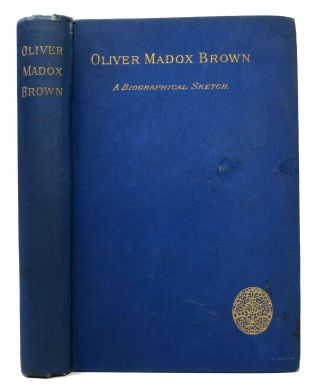 OLIVER MADOX BROWN. A Biographical Sketch. 1855 - 1874. John H. Brown Ingram, Oliver Maddox -...