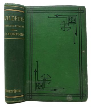 WILDFIRE. A Collection of Erratic Essays. Charles J. Dunphie