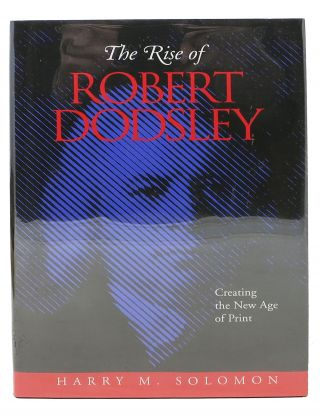 The RISE Of ROBERT DODSLEY. Creating the New Age of Print. Harry M. Dodsley Solomon, Robert -...