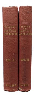 The HISTORY Of POLITICAL LITERATURE From the Earliest Times. In Two Volumes. Robert Blakey