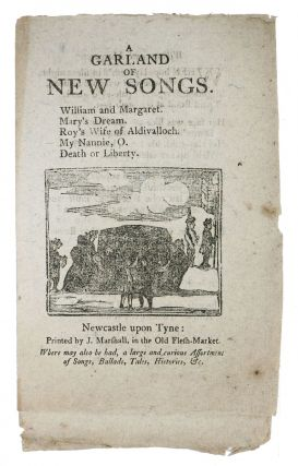 A GARLAND Of NEW SONGS. William and Margaret. Mary's Dream. Roy's Wife of Aldivalloch. My...