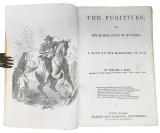 The FUGITIVES; or, The Quaker Scout of Wyoming. A Tale of the Massacre of 1778. Beadle's Dime Novels. No. 85.