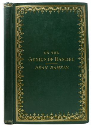 TWO LECTURES On The GENIUS Of HANDEL And the Distinctive Character of his Sacred Compositions. ....