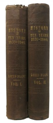 The HISTORY Of TEN YEARS, 1830 - 1840. In Two Volumes. Louis Blanc