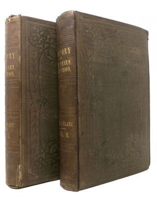 The HISTORY Of TEN YEARS, 1830 - 1840. In Two Volumes.